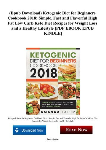 (Epub Download) Ketogenic Diet for Beginners Cookbook 2018 Simple  Fast and Flavorful High Fat Low Carb Keto Diet Recipes for Weight Loss and a Healthy Lifestyle [PDF EBOOK EPUB KINDLE]