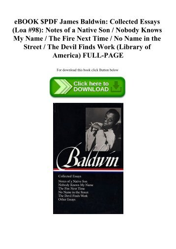 eBOOK $PDF James Baldwin Collected Essays (Loa #98) Notes of a Native Son  Nobody Knows My Name  The Fire Next Time  No Name in the Street  The Devil Finds Work (Library of America) FULL-PAGE