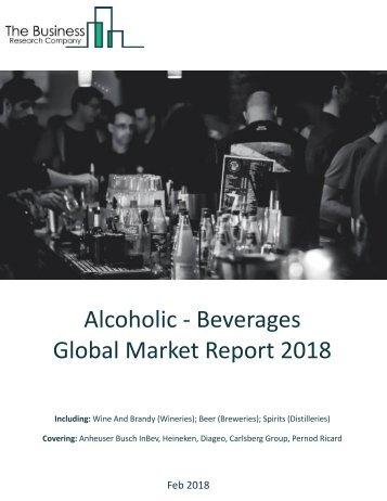 Alcoholic Beverages Global Market Report 2018 Sample