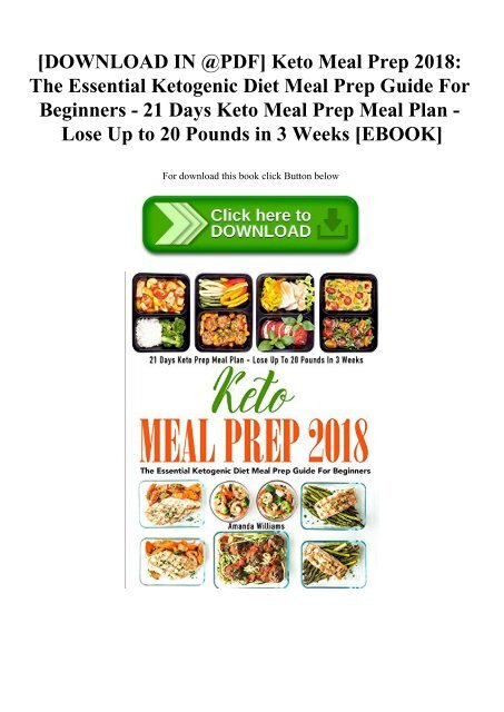 Download In Pdf Keto Meal Prep 2018 The Essential Ketogenic Diet Meal Prep Guide For Beginners 21 Days Keto Meal Prep Meal Plan Lose Up To 20 Pounds In 3 Weeks Ebook