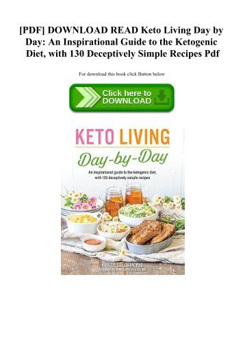 [PDF] DOWNLOAD READ Keto Living Day by Day An Inspirational Guide to the Ketogenic Diet  with 130 Deceptively Simple Recipes Pdf