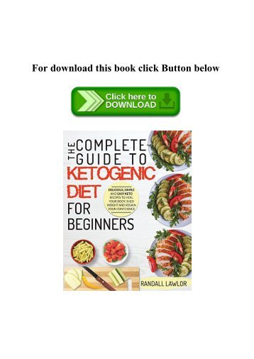 (READ)^ Keto Diet For Beginners The Complete Guide To The Ketogenic Diet For Beginners  Delicious  Simple and Easy Keto Recipes To Heal Your Body  Shed Weight and Regain Your Confidence DOWNLOAD @PDF