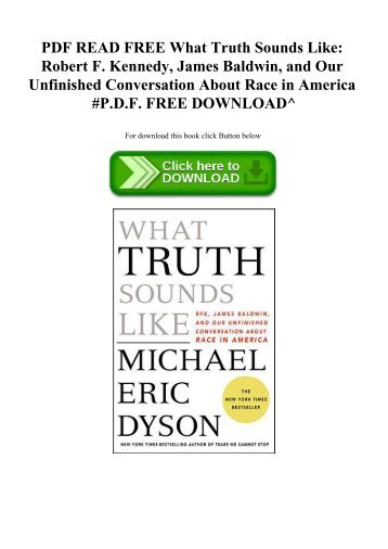 PDF READ FREE What Truth Sounds Like Robert F. Kennedy  James Baldwin  and Our Unfinished Conversation About Race in America #P.D.F. FREE DOWNLOAD^