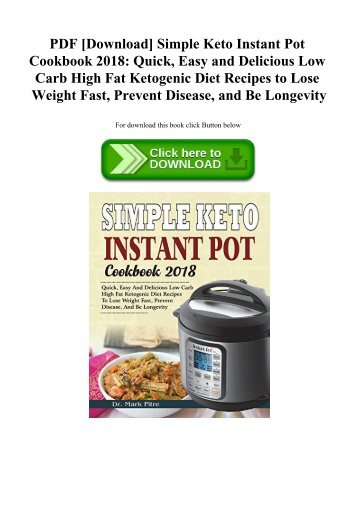 PDF [Download] Simple Keto Instant Pot Cookbook 2018 Quick  Easy and Delicious Low Carb High Fat Ketogenic Diet Recipes to Lose Weight Fast  Prevent Disease  and Be Longevity (READ PDF EBOOK)
