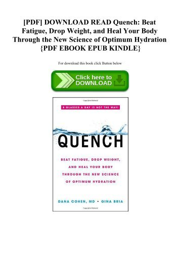 [PDF] DOWNLOAD READ Quench Beat Fatigue  Drop Weight  and Heal Your Body Through the New Science of Optimum Hydration {PDF EBOOK EPUB KINDLE}