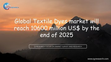 Global Textile Dyes market will reach 10600 million US$ by the end of 2025