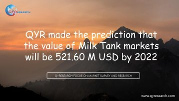 QYR made the prediction that the value of Milk Tank markets will be 521.60 M USD by 2022QYR made the prediction that the value of Milk Tank markets will be 521.60 M USD by 2022