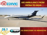 Get Effective and Safe Shifting Air Ambulance from Patna to Delhi by Medivic