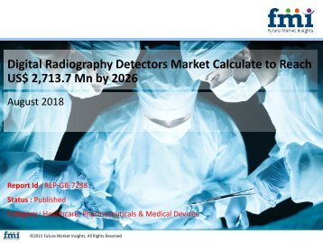 Digital Radiography Detectors MarketDigital Radiography Detectors Market to reach a valuation of US$ 2,713.7 Mn by 2026