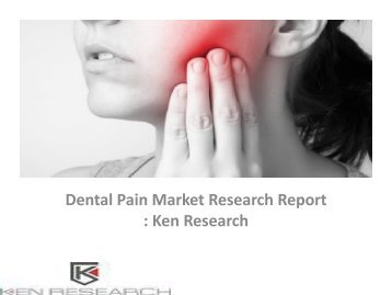 Dental Pain Market Research Report, Analysis, Opportunities, Forecast, Applications, Leading Players : Ken Research