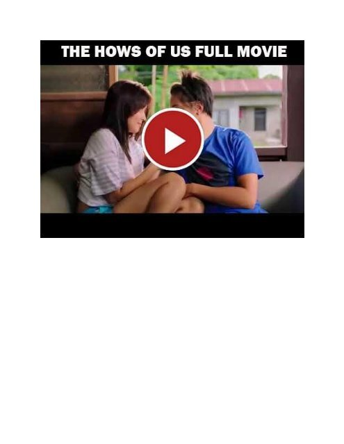 Mp4 Download The Hows Of Us Full Movie Watch Pinoy Sine Libre