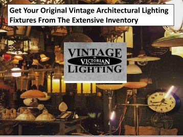 Get Your Original Vintage Architectural Lighting Fixtures From The Extensive Inventory
