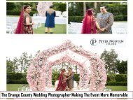 The Orange County Wedding Photographer Making The Event More Memorable
