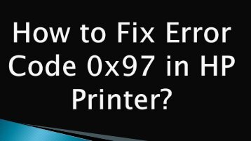 How to Fix Error Code 0x97 in HP Printer-converted
