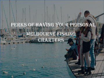 Perks of Having Your Personal Melbourne Fishing Charters
