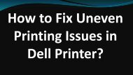 How to Fix Uneven Printing Issues in Dell Printer?