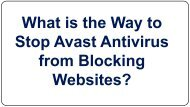 What is the Way to Stop Avast Antivirus from Blocking Websites?