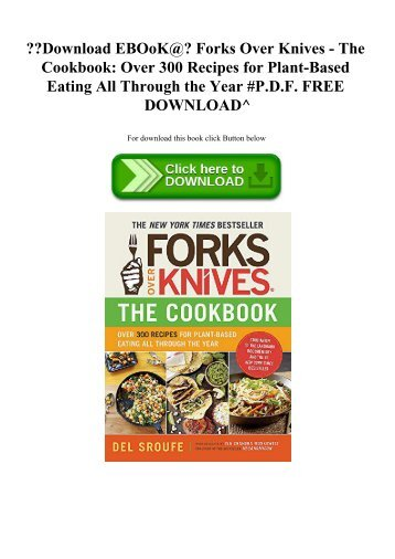 Download EBOoK@ Forks Over Knives - The Cookbook Over 300 Recipes for Plant-Based Eating All Through the Year #P.D.F. FREE DOWNLOAD^