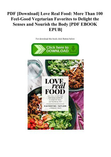 PDF [Download] Love Real Food More Than 100 Feel-Good Vegetarian Favorites to Delight the Senses and Nourish the Body [PDF EBOOK EPUB]