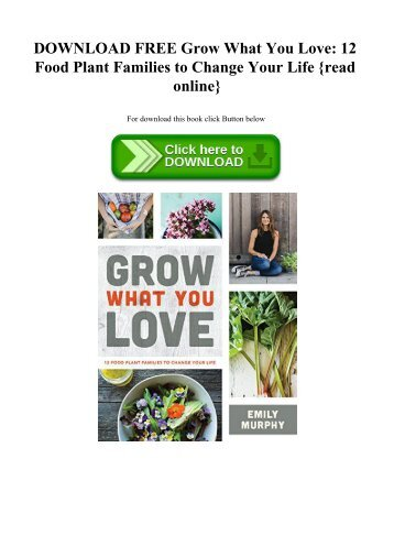 DOWNLOAD FREE Grow What You Love 12 Food Plant Families to Change Your Life {read online}