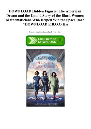 DOWNLOAD Hidden Figures The American Dream and the Untold Story of the Black Women Mathematicians Who Helped Win the Space Race ^DOWNLOAD E.B.O.O.K.#