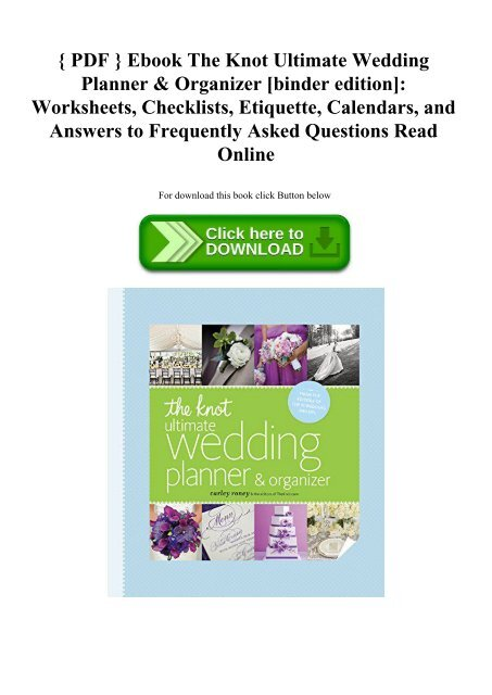 pdf ebook the knot ultimate wedding planner amp organizer binder edition worksheets checklists etiquette calendars and answers to frequently asked questions read online