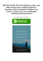 [READ] The Boy Who Was Raised as a Dog And Other Stories from a Child Psychiatrist's Notebook--What Traumatized Children Can Teach Us About Loss  Love  and Healing ^DOWNLOAD E.B.O.O.K.#