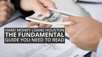 Hard Money Loans Houston - The Fundamental Guide You Need To Read