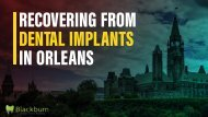Recovering from Dental Implants in Orleans