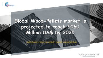 Global Wood-Pellets market is projected to reach 5060 Million US$ by 2025