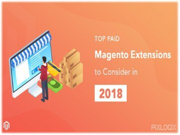 Top Paid Magento Extensions to Consider in 2018 | Pixlogix Infotech Pvt. Ltd.