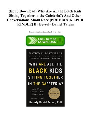 (Epub Download) Why Are All the Black Kids Sitting Together in the Cafeteria And Other Conversations About Race [PDF EBOOK EPUB KINDLE] By Beverly Daniel Tatum