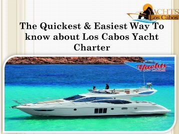 The Quickest & Easiest Way To know about Los Cabos Yacht Charter