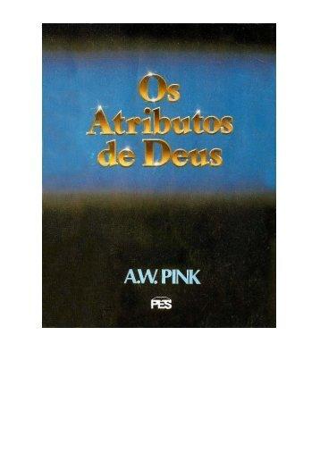 A. W. Pink - Os Atributos de Deus