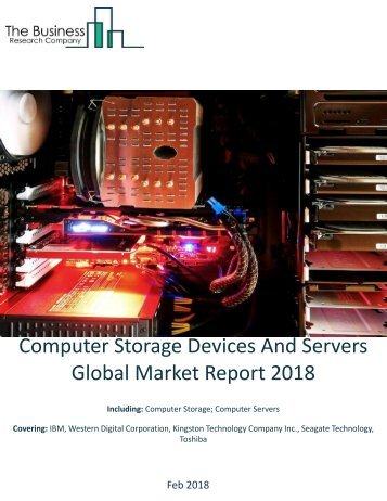 Computer Storage Devices And Servers Global Market Report 2018 Sample