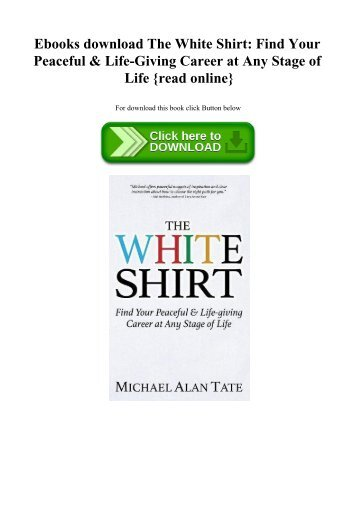 Ebooks download The White Shirt Find Your Peaceful & Life-Giving Career at Any Stage of Life {read online}