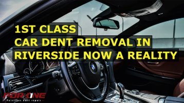 1st class car dent removal in Riverside now a reality