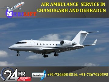 Hired Comfortable and Genuine Fare Air Ambulance Service in Chandigarh and Dehradun by Medilift