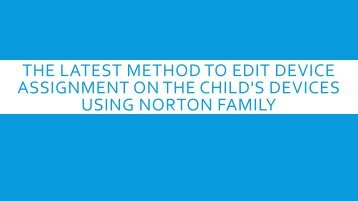 The New Way To Edit Device Assignment On The Child Devices Using Norton Family
