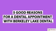 5-good-reasons-for-a-dental-appointment-with-Berkeley-Lake-Dental