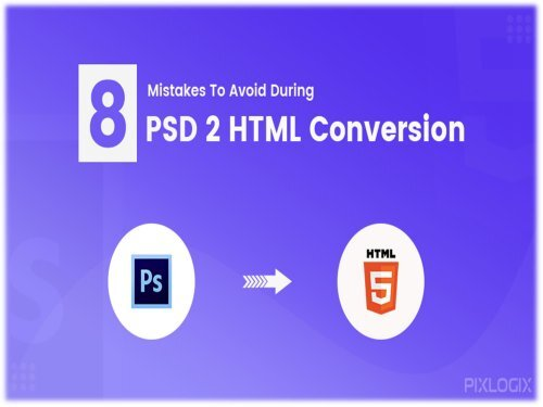 8 Mistakes to Avoid During PSD to HTML Conversion | Pixlogix Infotech Pvt. Ltd.