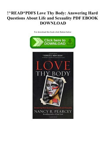 !^READPDF$ Love Thy Body Answering Hard Questions About Life and Sexuality PDF EBOOK DOWNLOAD