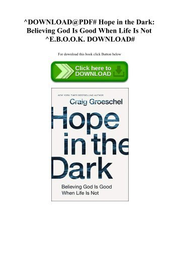 ^DOWNLOAD@PDF# Hope in the Dark Believing God Is Good When Life Is Not ^E.B.O.O.K. DOWNLOAD#