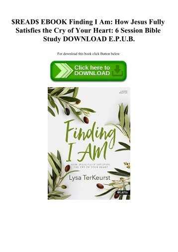 $READ$ EBOOK Finding I Am How Jesus Fully Satisfies the Cry of Your Heart 6 Session Bible Study DOWNLOAD E.P.U.B.