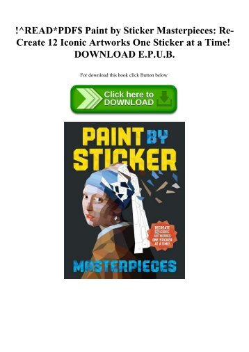 !^READPDF$ Paint by Sticker Masterpieces Re-Create 12 Iconic Artworks One Sticker at a Time! DOWNLOAD E.P.U.B.