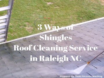 3 Ways of Shingles Roof Cleaning Service in Raleigh NC by Peak Pressure Washing