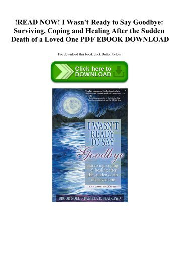 !READ NOW! I Wasn't Ready to Say Goodbye Surviving  Coping and Healing After the Sudden Death of a Loved One PDF EBOOK DOWNLOAD