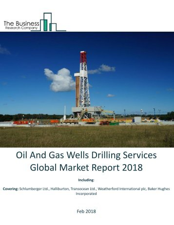 Oil And Gas Wells Drilling Services Global Market Report 2018 Sample