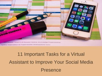 11 Important Tasks for a Virtual Assistant to Improve Your Social Media Presence.