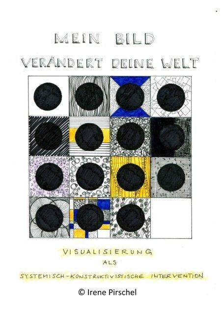 Irene Pirschel: Mein Bild verändert deine Welt - Visualisierung als systemisch-konstruktivistische Intervention